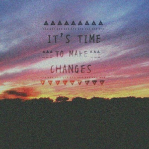 Its time to make changes