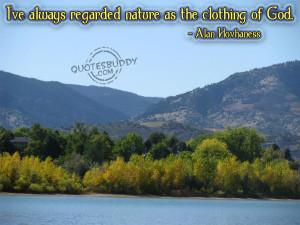 "... ve Always Regarded Nature As The Clothing Of God "" - Alan Hovhances"