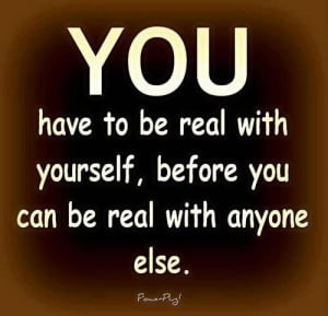You have to be real with yourself