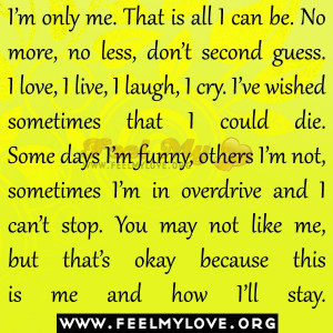 only me. That is all I can be