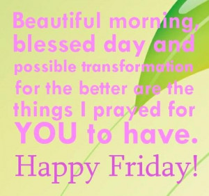 Friday quotes beautiful morning blessed day and possible ...