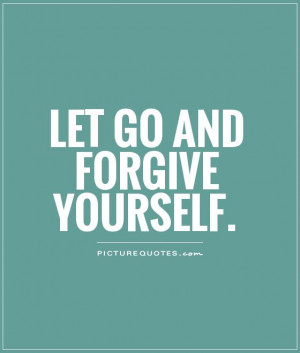Let go and forgive yourself Picture Quote #1