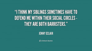 think my siblings sometimes have to defend me within their social ...