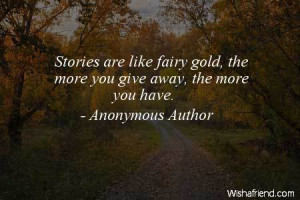 fairy-Stories are like fairy gold, the more you give away, the more ...