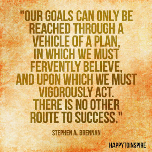 Our goals can only be reached through a vehicle of a plan, in which we ...