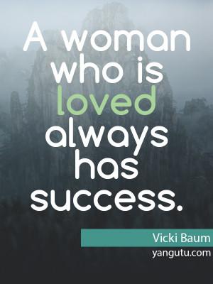 woman who is loved always has success, ~ Vicki Baum