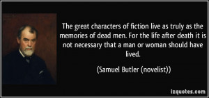 The great characters of fiction live as truly as the memories of dead ...