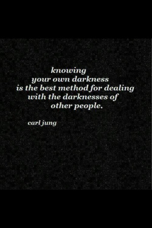 Knowing your own darkness.....