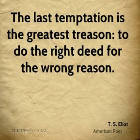 eliot-poet-the-last-temptation-is-the-greatest-treason-to-do-the ...
