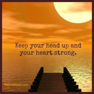Keep Your Head Up And Heart Strong Picture Quotes Proverbs Picture