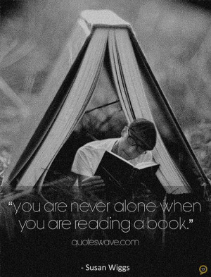 You are never alone when you are reading a book.