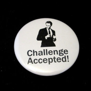 Challenge Accepted - How I Met Your Mother Quote - 225 inch Pinback ...