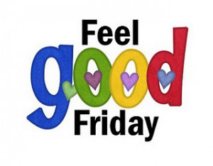 while since I did a Feel Good Friday post, and this week I feel ...