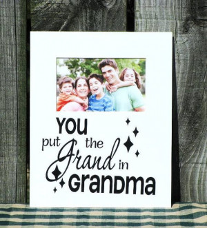 ... Decorative Photo Mat with the Sentiment You Put the Grand in Grandma