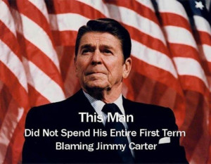 ... Reagan did not spend his entire first term blaming Jimmy Carter