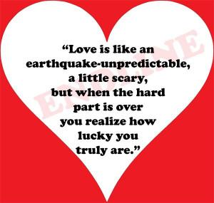 Love is like an earthquake-unpredictable, a little scary.