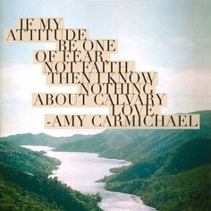 Amy Carmichael on Calvary Love. Be in faith not fear. michaelaevanow ...