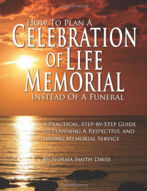 How to Plan a Celebration of Life Memorial Instead of a Funeral: A ...