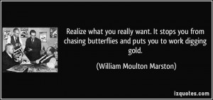 Realize what you really want. It stops you from chasing butterflies ...