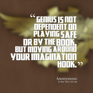 Quotes Picture: genius is not dependent on playing safe or by the book ...