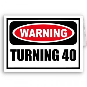 well i suppose that i m over the hill now i turned 40 a few weeks ago ...