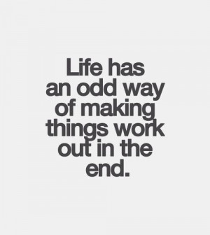 Life has an odd way of making things work out in the end