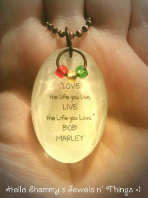 Bob Marley Quote Necklace. LOVE the life you live, LIVE the life you ...