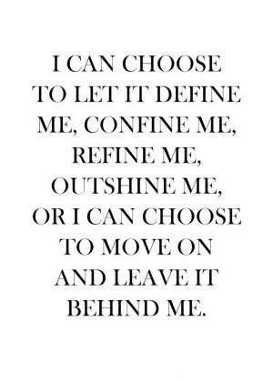 can choose to let it define me, confine me, refine me, outshine me ...