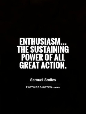Enthusiasm Quotes Action Quotes Samuel Smiles Quotes
