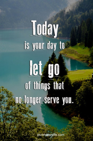 Motivational Quote: Today is your day to let go of things that no ...