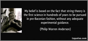 My belief is based on the fact that string theory is the first science ...