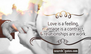 Love is a feeling, marriage is a contract, and relationships are work.