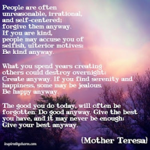 MOTHER TERESA QUOTE about .,,,Be kind anyway. Create anyway. Be happy ...