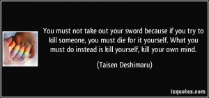 You must not take out your sword because if you try to kill someone ...