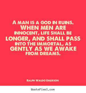... quotes - A man is a god in ruins. when men are innocent, life.. - Life