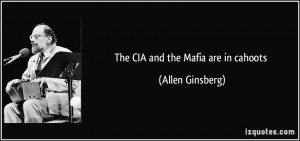 The CIA and the Mafia are in cahoots - Allen Ginsberg