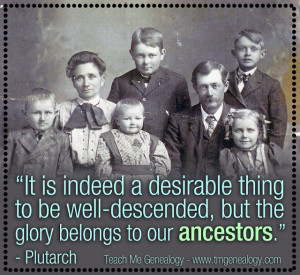 ... but the glory belongs to our ancestors plutarch genealogy quotes