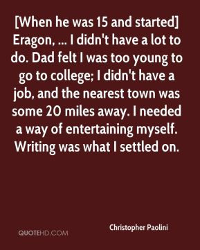 When he was 15 and started] Eragon, ... I didn't have a lot to do ...