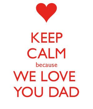 keep-calm-because-we-love-you-dad