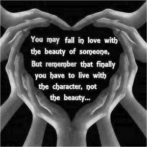 You may fall in love with the beauty of someone, But remember that ...