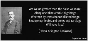 More Edwin Arlington Robinson Quotes