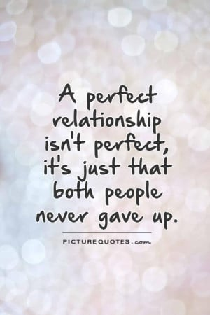 perfect relationship isn't perfect, it's just that both people never ...