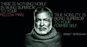 ... to your fellow man true nobility is being superior to your former self