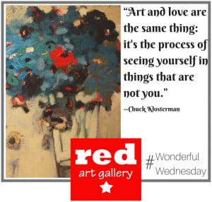 ... each week for the Red Art Gallery's collection of favorite art quotes