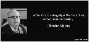 Intolerance of ambiguity is the mark of an authoritarian personality ...