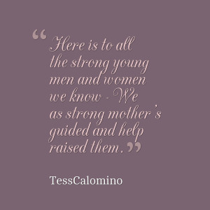 ... strong young men and women we know we as strong mother's guided and