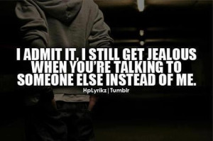 admit iti still get jealous when youre talking to someone else ...