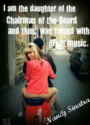 Nancy Sinatra quote music and Frank Sinatra