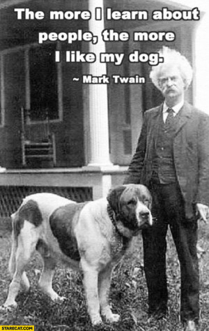 Mark Twain dog quote the more I learn about people the more I like my ...