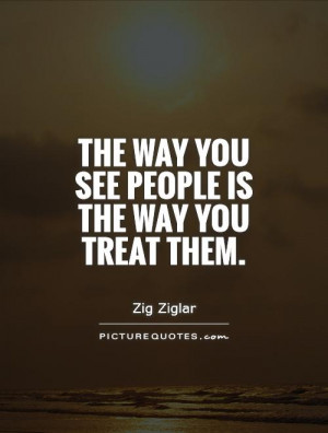 the-way-you-see-people-is-the-way-you-treat-them-quote-1.jpg